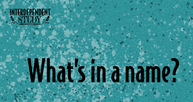 """whats in a name?,"" the title of the blog post, appear in front of a teal and abstract splatter background"
