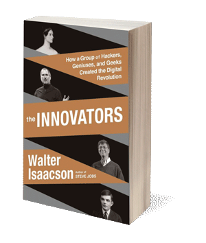 The Innovators: How a Group of Inventors, Hackers, Geniuses and Geeks Created the Digital Revolution