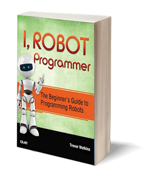 I, Robot Programmer: The Beginner's Guide to Programming Robots