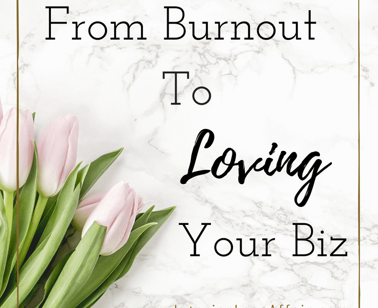 how to go from burnout to loving your biz