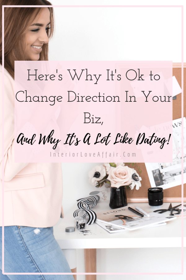 Here's Why It's Ok to Change Direction in Your Biz (and Why It's a Lot Like Dating!)