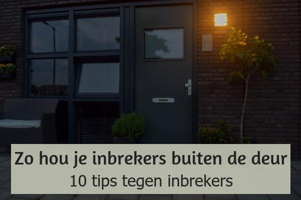zo hou je inbrekers buiten de deur - tips tegen inbrekers