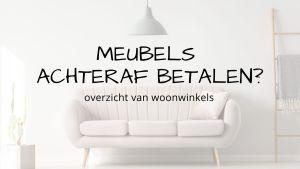meubels achteraf betalen woonwinkels