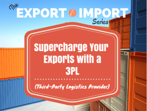 How to Supercharge Your Exports with a Third-Party Logistics Provider (3PL).