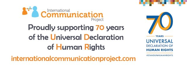 "A banner image with black, blue and orange text, stating, ""International Communication Project: Proudly supporting 70 years of the Universal Declaration of Human Rights; internationalcommunicationproject.com; 70 Years, Universal Declaration of Human Rights; #STANDUP4HUMANRIGHTS."""