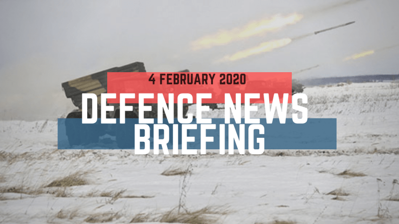 Morning Defence News Briefing 4 February 2020