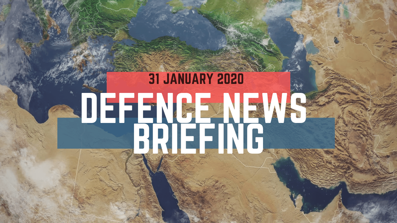 Morning Defence News Briefing 31 January 2020