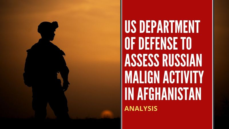 US Department of Defense to Assess Russian Malign Activity in Afghanistan
