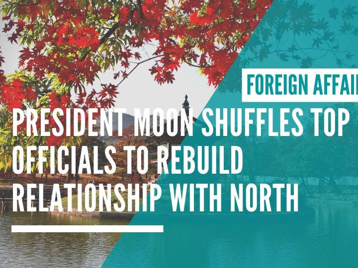 President Moon shuffles top officials as he seeks to rebuild relationship with North Korea