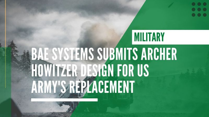 BAE Systems submits Archer howitzer design for US Army's replacement competition