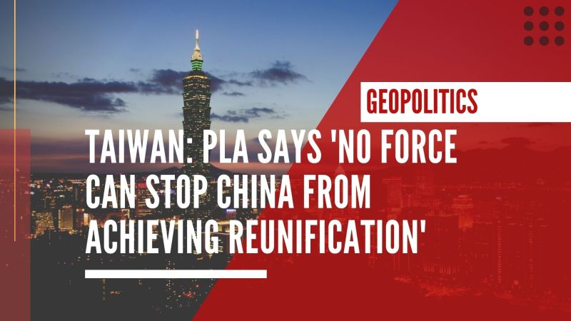 Taiwan: PLA says 'no force can stop China from achieving reunification'