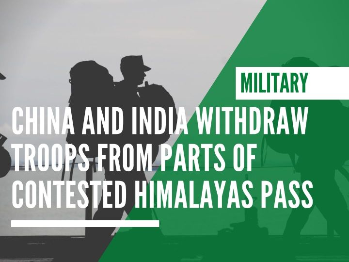 China and India withdraw troops from parts of contested Himalayas pass