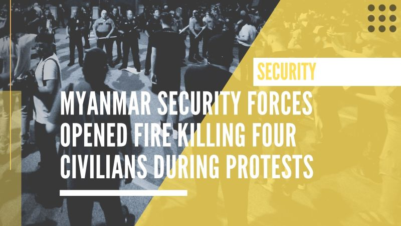 Myanmar security forces opened fire killing four civilians during protests