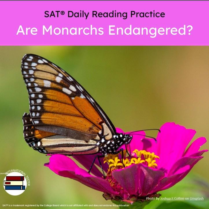 SAT reading practice passages Are monarchs endangered