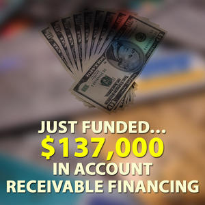 Just Funded… $137,000 in Account Receivable Financing