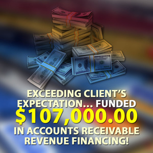 Exceeding client's expectation… funded $107,000.00 in Accounts Receivable financing!