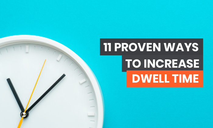 11 Proven Ways to Increase Dwell Time