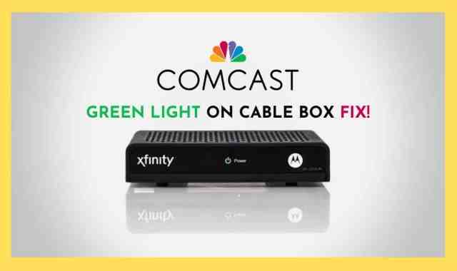 22 Steps To Fix Green Light Blinking On Comcast Cable Box