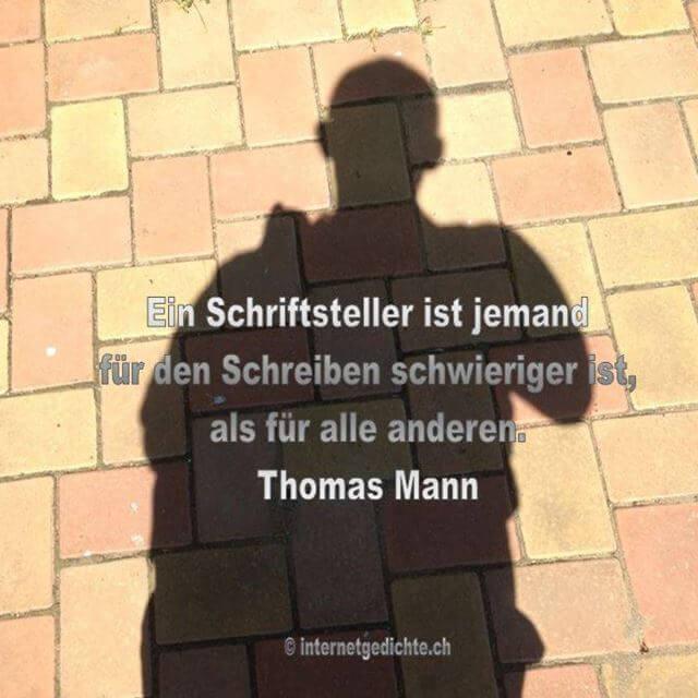 Zitat_Thomas_Mann_Ein Schriftsteller ist jemand für den Schreiben schwieriger ist, als für alle anderen.