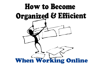 How to Become More Organized and Efficient When Working Online