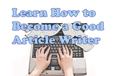 How to Become a Good Article Writer