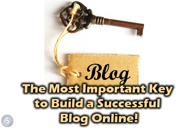 The Most Important Key to Build a Successful Blog Online!