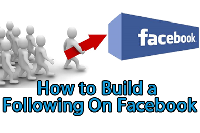 How to Build a Following On Facebook