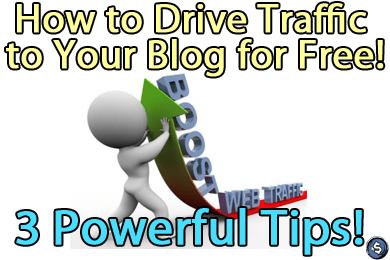 How to Drive Traffic to Your Blog for Free! - 3 Powerful Tips