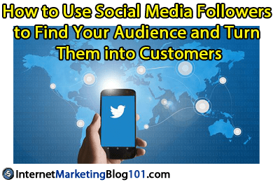 How to Use Social Media Followers to Find Your Audience and Turn Them into Customers