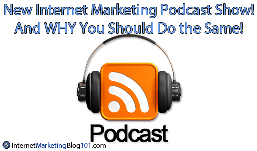 New Internet Marketing Podcast Show! - And WHY You Should Do the Same!