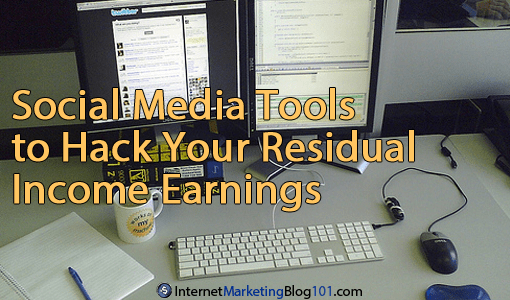 Social Media Tools to Hack Your Residual Income Earnings