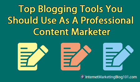 Top Blogging Tools You Should Use As A Professional Content Marketer