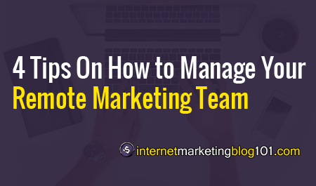 4 Tips On How to Manage Your Remote Marketing Team