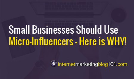Small Businesses Should Use Micro-Influencers - Here is WHY! - IMBlog101