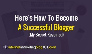 Here's How To Become A Successful Blogger (My Secret Revealed)
