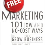51AB43EJEQL - Free Marketing: 101 Low and No-Cost Ways to Grow Your Business, Online and Off