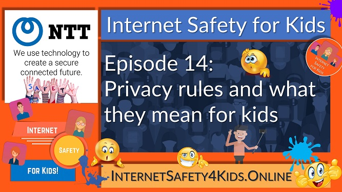 Internet Safety for Kids Episode 14 - Privacy rules and what they mean for kids