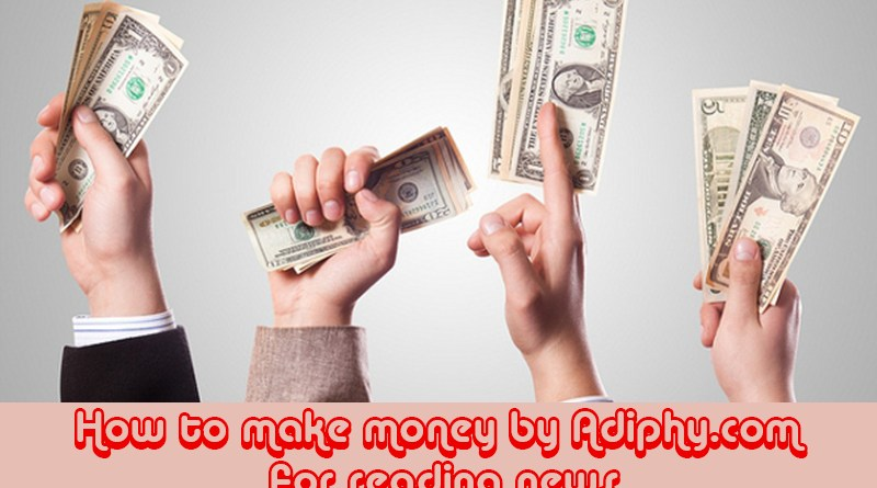 How to make money by Adiphy.com for reading news