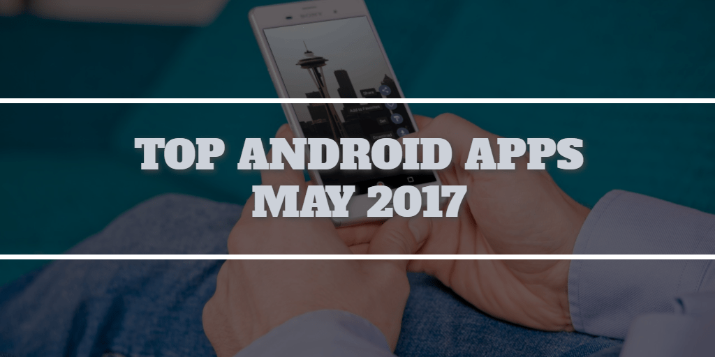 Top Android Apps May 2017