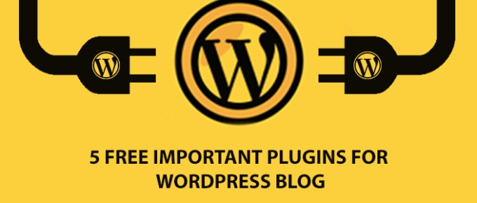5 Free Important Plugins for WordPress Blog