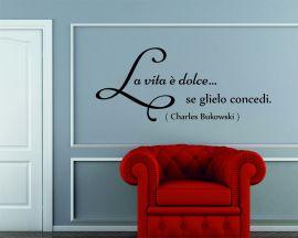 Adesivo murale-Charles Bukowski-la vita è dolce...