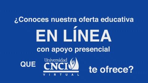 ¿CONOCES NUESTRA OFERTA EDUCATIVA EN LINEA CON APOYO PRESENCIAL QUE LA ESCUELA CNCI TE OFRECE?