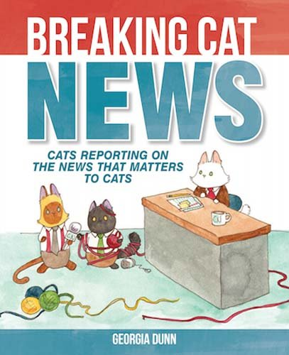 Breaking Cat News Cats Reporting on the News that Matters to Cats - Breaking Cat News: Cats Reporting on the News that Matters to Cats