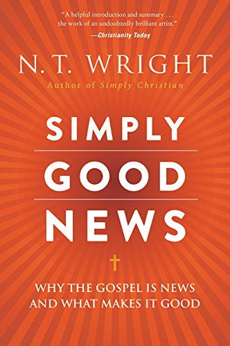 Simply Good News Why the Gospel Is News and What Makes It Good - Simply Good News: Why the Gospel Is News and What Makes It Good
