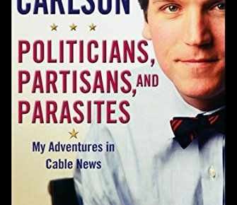 Politicians Partisans and Parasites My Adventures in Cable News - Politicians, Partisans, and Parasites: My Adventures in Cable News