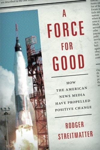 51En00VK+fL - A Force for Good: How the American News Media Have Propelled Positive Change