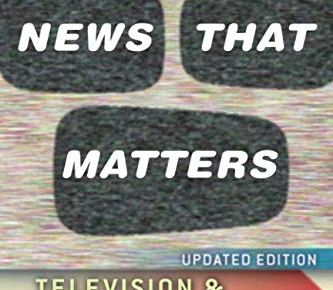 News That Matters Television and American Opinion Updated Edition Chicago Studies in American Politics - News That Matters: Television and American Opinion, Updated Edition (Chicago Studies in American Politics)