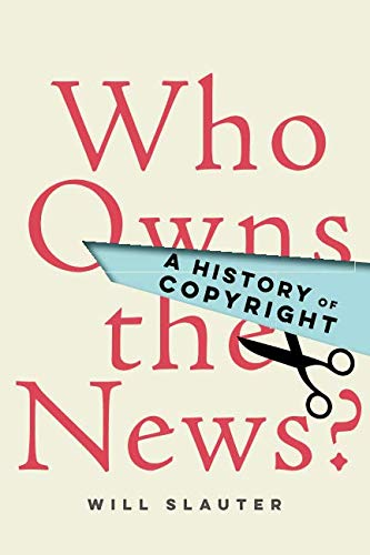 Who Owns the News A History of Copyright - Who Owns the News?: A History of Copyright