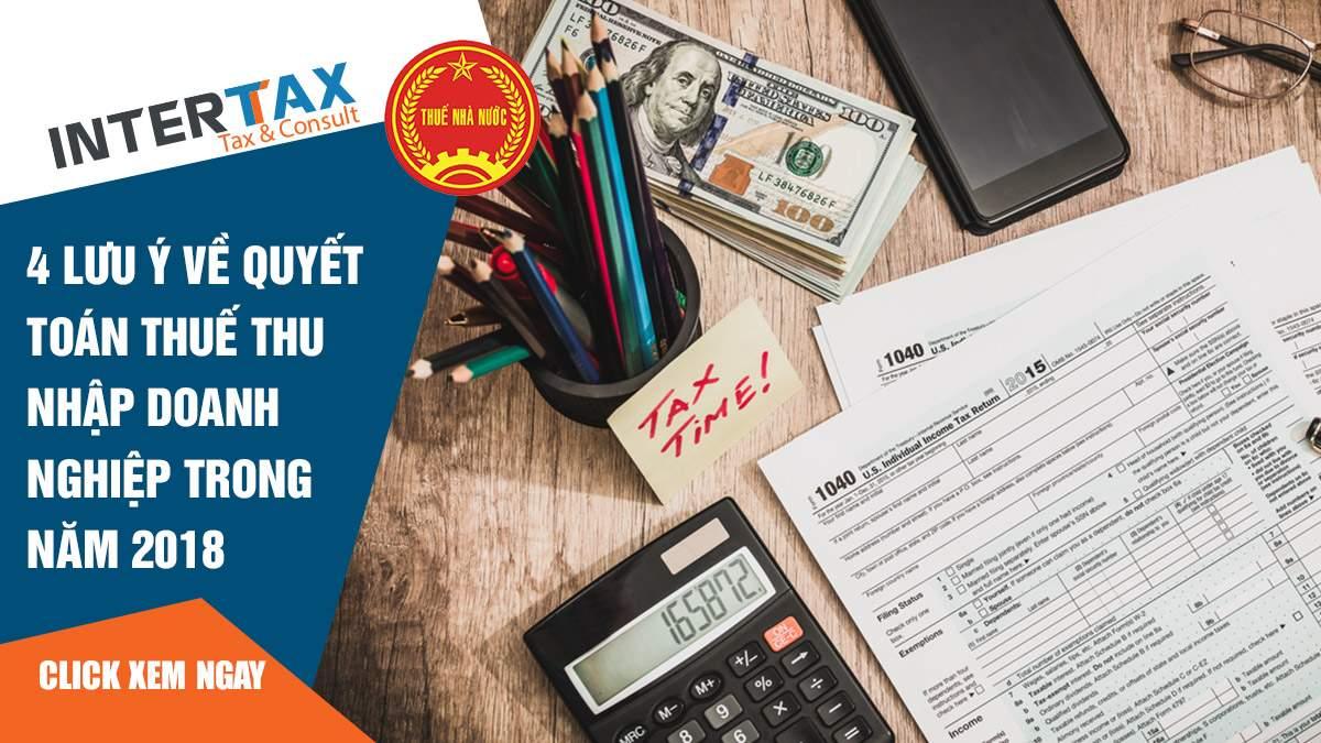 4 lưu ý về quyết toán thuế thu nhập doanh nghiệp trong năm 2018