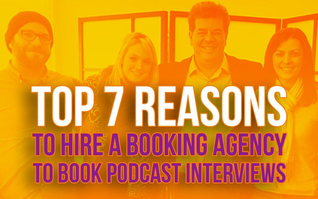 Top 7 Reasons to Hire an Agency to Book Podcast Interviews